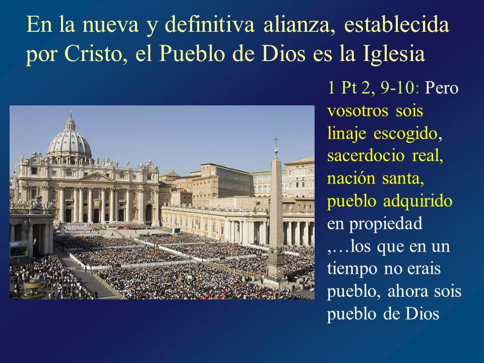 En la nueva y definitiva alianza, establecida por Cristo, el Pueblo de Dios es la Iglesia