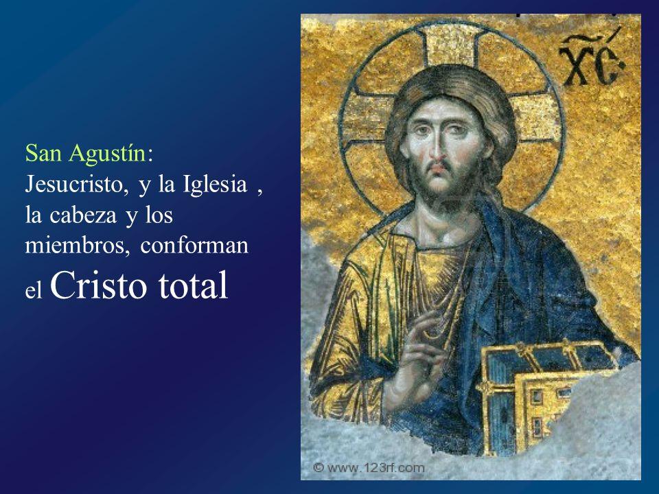 San Agustín: Jesucristo, y la Iglesia , la cabeza y los miembros, conforman el Cristo total