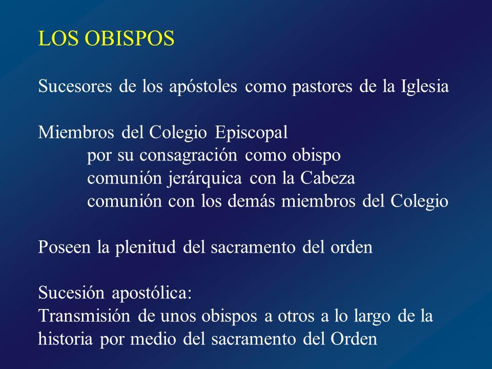 LOS OBISPOS Sucesores de los apóstoles como pastores de la Iglesia