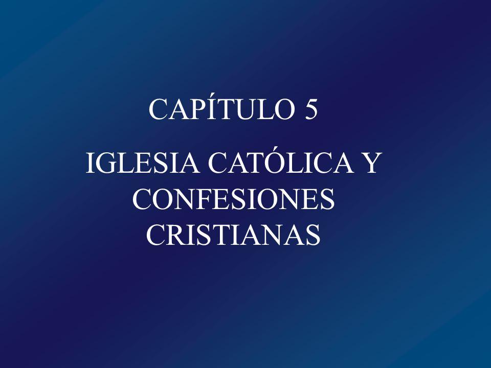 IGLESIA CATÓLICA Y CONFESIONES CRISTIANAS