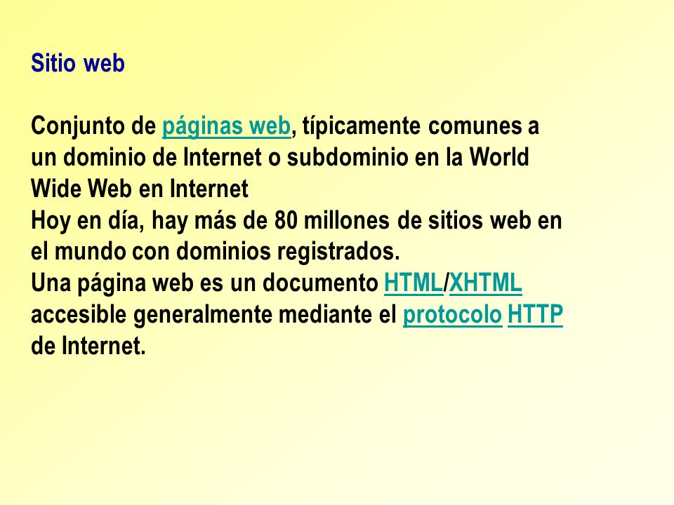 Sitio web Conjunto de páginas web, típicamente comunes a un dominio de Internet o subdominio en la World Wide Web en Internet.