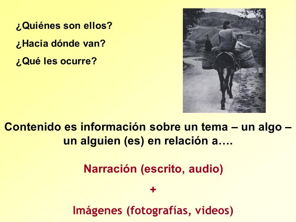 Narración (escrito, audio) Imágenes (fotografías, videos)