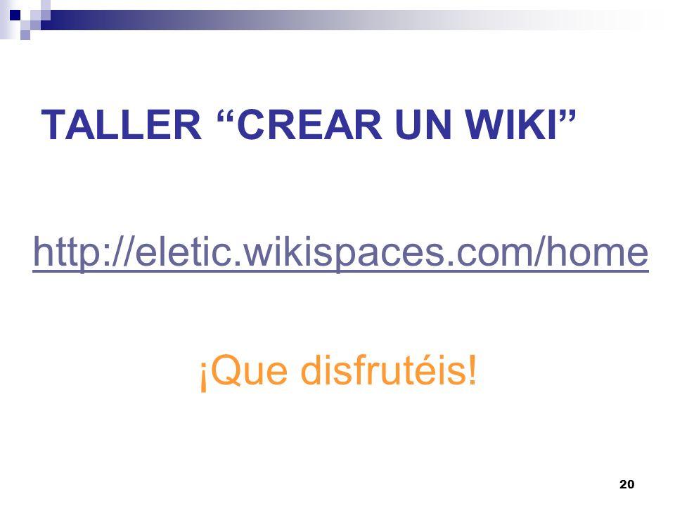 TALLER CREAR UN WIKI http://eletic.wikispaces.com/home ¡Que disfrutéis!