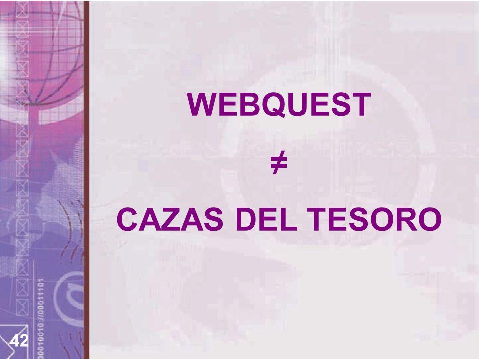 WEBQUEST ≠ CAZAS DEL TESORO