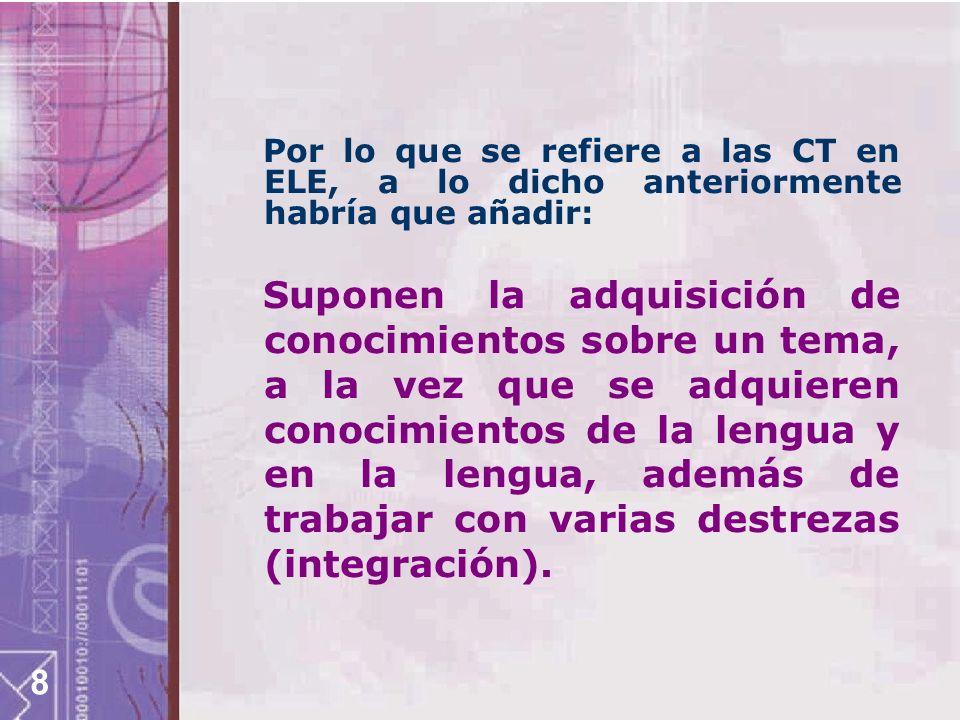 Por lo que se refiere a las CT en ELE, a lo dicho anteriormente habría que añadir: