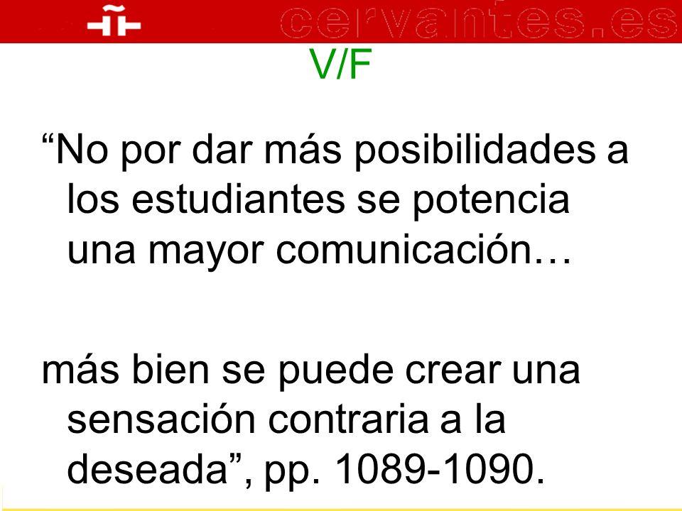 V/F No por dar más posibilidades a los estudiantes se potencia una mayor comunicación…