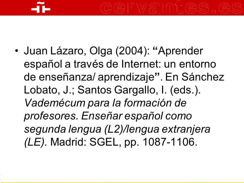 Juan Lázaro, Olga (2004): Aprender español a través de Internet: un entorno de enseñanza/ aprendizaje .