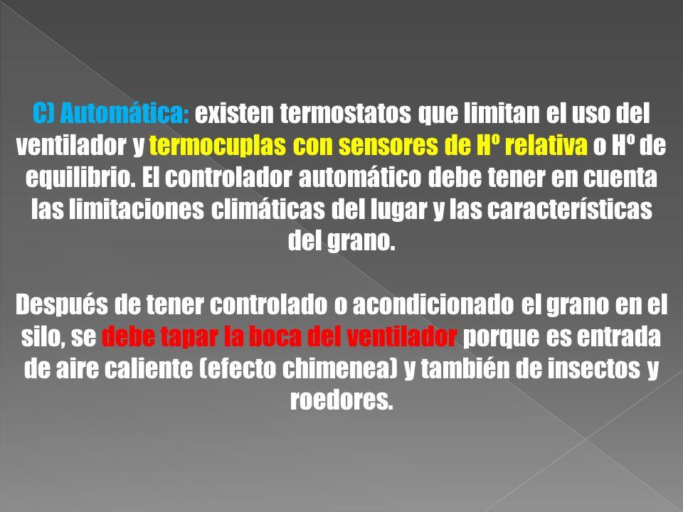 C) Automática: existen termostatos que limitan el uso del ventilador y termocuplas con sensores de Hº relativa o Hº de equilibrio. El controlador automático debe tener en cuenta las limitaciones climáticas del lugar y las características