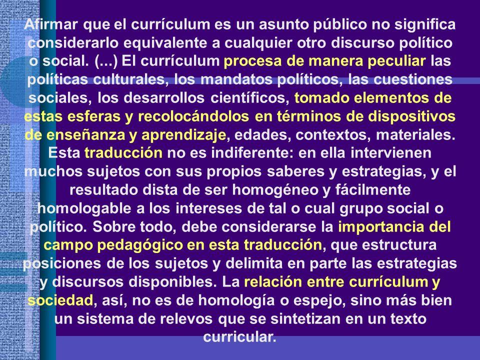 Afirmar que el currículum es un asunto público no significa considerarlo equivalente a cualquier otro discurso político o social.
