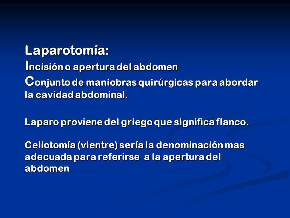 Laparotomía: Incisión o apertura del abdomen Conjunto de maniobras quirúrgicas para abordar la cavidad abdominal.