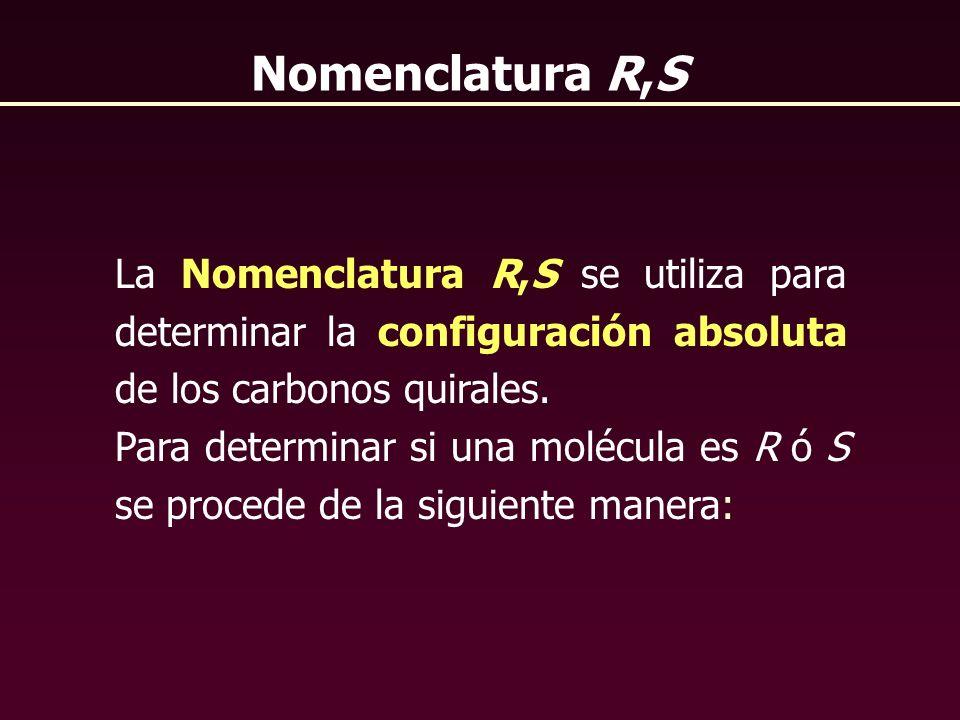 Nomenclatura R,SLa Nomenclatura R,S se utiliza para determinar la configuración absoluta de los carbonos quirales.