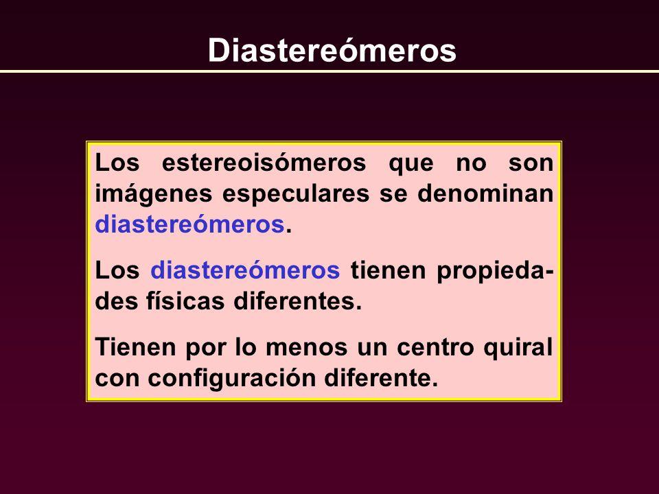 DiastereómerosLos estereoisómeros que no son imágenes especulares se denominan diastereómeros.