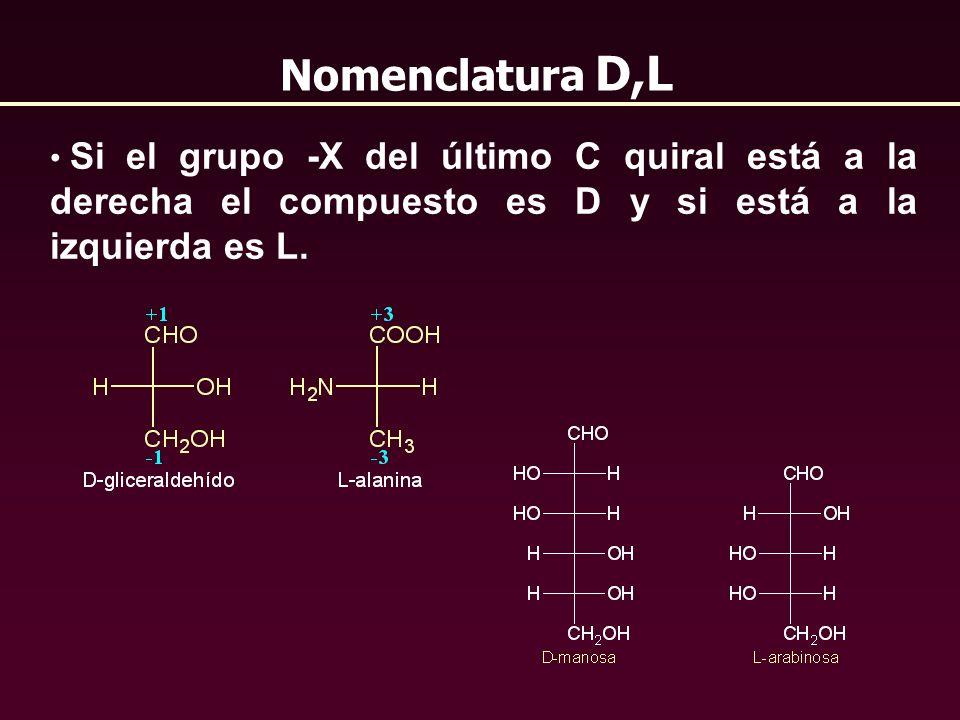 Nomenclatura D,LSi el grupo -X del último C quiral está a la derecha el compuesto es D y si está a la izquierda es L.