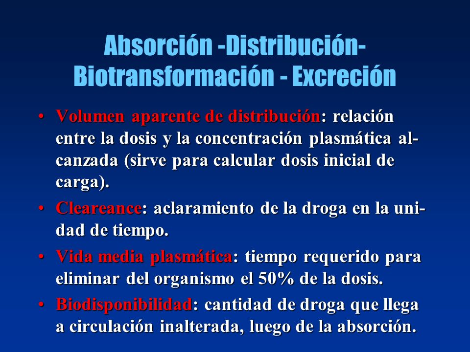 Absorción -Distribución- Biotransformación - Excreción