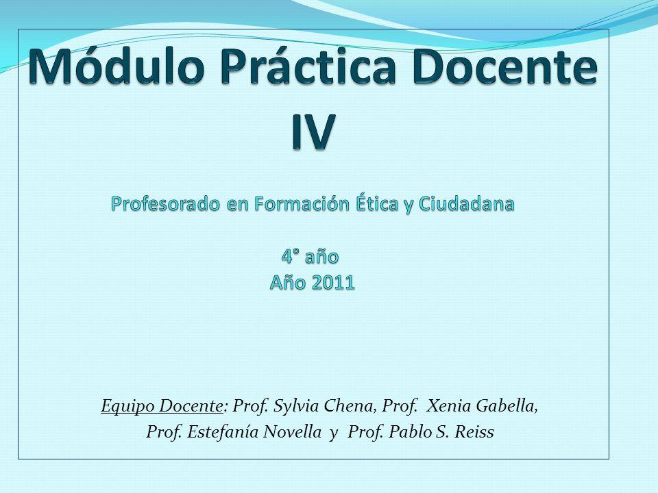Módulo Práctica Docente IV Profesorado en Formación Ética y Ciudadana 4° año Año 2011
