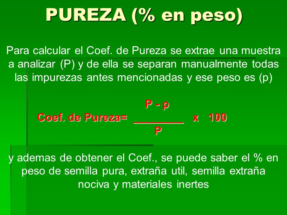 PUREZA (% en peso)Para calcular el Coef. de Pureza se extrae una muestra. a analizar (P) y de ella se separan manualmente todas.