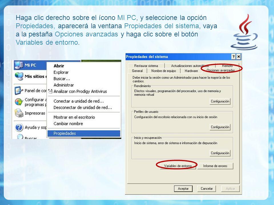 Haga clic derecho sobre el ícono MI PC, y seleccione la opción Propiedades, aparecerá la ventana Propiedades del sistema, vaya a la pestaña Opciones avanzadas y haga clic sobre el botón Variables de entorno.