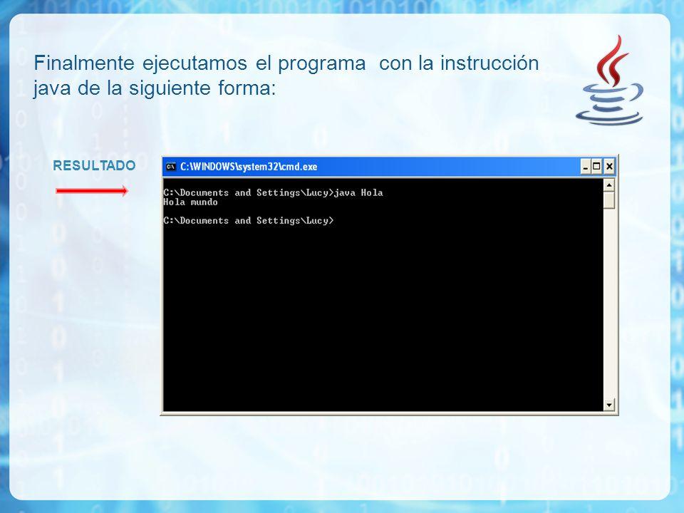 Finalmente ejecutamos el programa con la instrucción java de la siguiente forma: