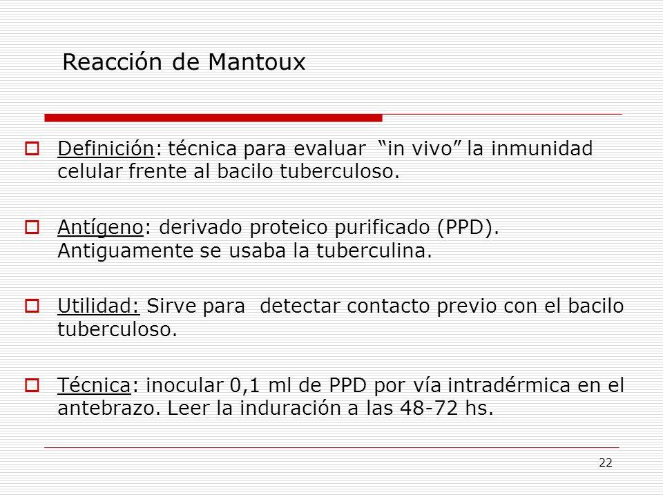 Reacción de Mantoux Definición: técnica para evaluar in vivo la inmunidad celular frente al bacilo tuberculoso.