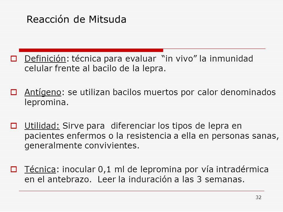Reacción de Mitsuda Definición: técnica para evaluar in vivo la inmunidad celular frente al bacilo de la lepra.