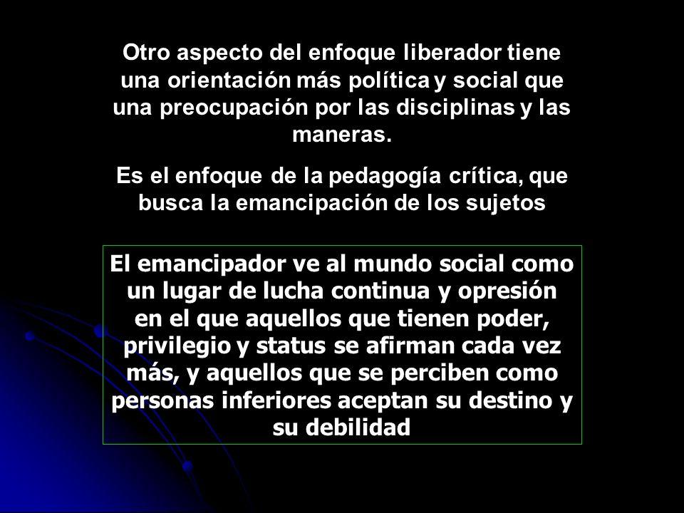 Otro aspecto del enfoque liberador tiene una orientación más política y social que una preocupación por las disciplinas y las maneras.