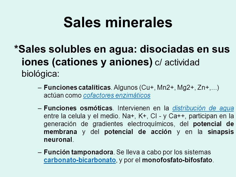 Sales minerales*Sales solubles en agua: disociadas en sus iones (cationes y aniones) c/ actividad biológica: