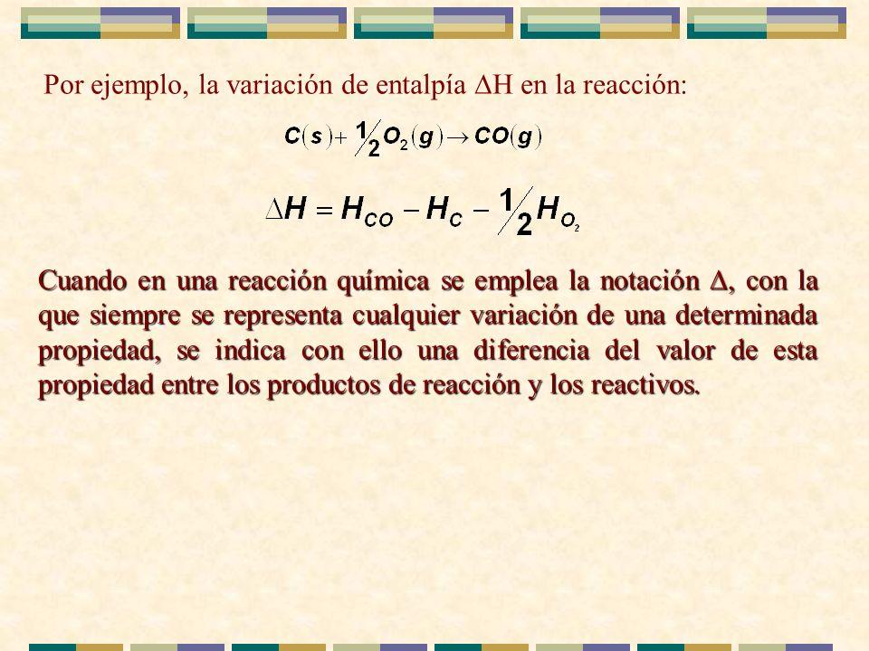 Por ejemplo, la variación de entalpía H en la reacción: