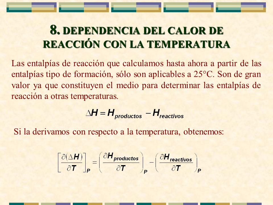 8. DEPENDENCIA DEL CALOR DE REACCIÓN CON LA TEMPERATURA