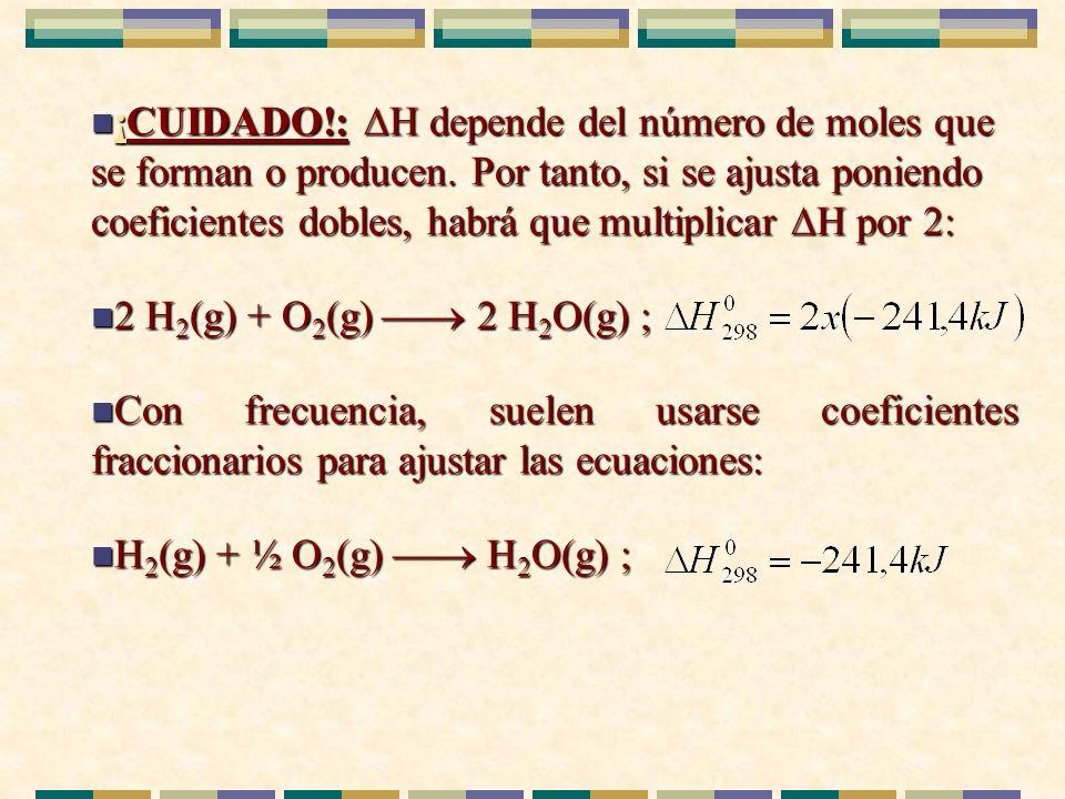 ¡CUIDADO. : H depende del número de moles que se forman o producen