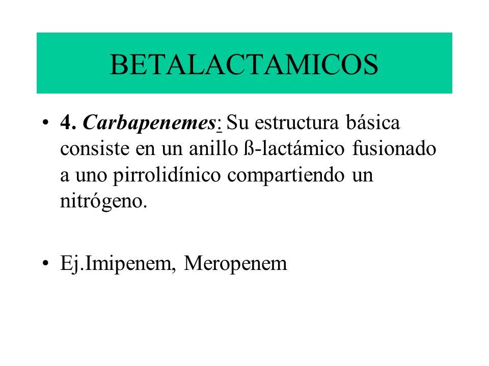 BETALACTAMICOS4. Carbapenemes: Su estructura básica consiste en un anillo ß-lactámico fusionado a uno pirrolidínico compartiendo un nitrógeno.