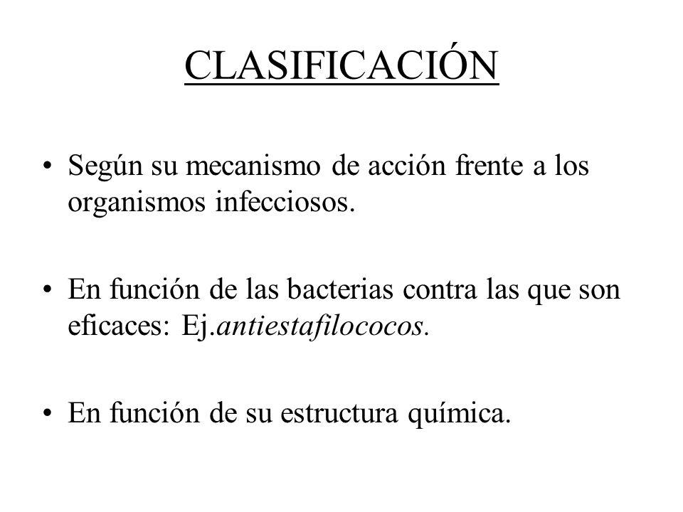 CLASIFICACIÓNSegún su mecanismo de acción frente a los organismos infecciosos.