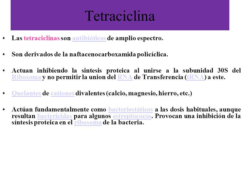 Tetraciclina Las tetraciclinas son antibióticos de amplio espectro.