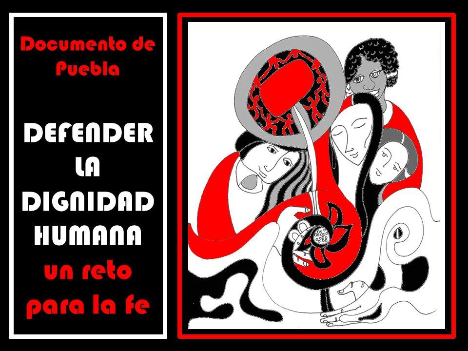 Documento de Puebla DEFENDER LA DIGNIDAD HUMANA un reto para la fe