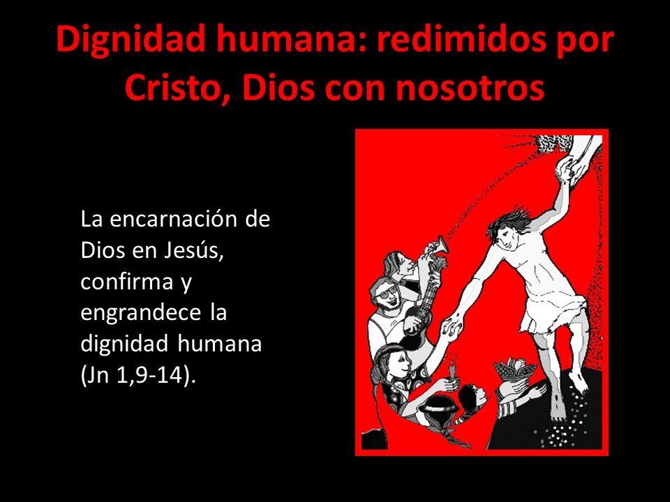 Dignidad humana: redimidos por Cristo, Dios con nosotros