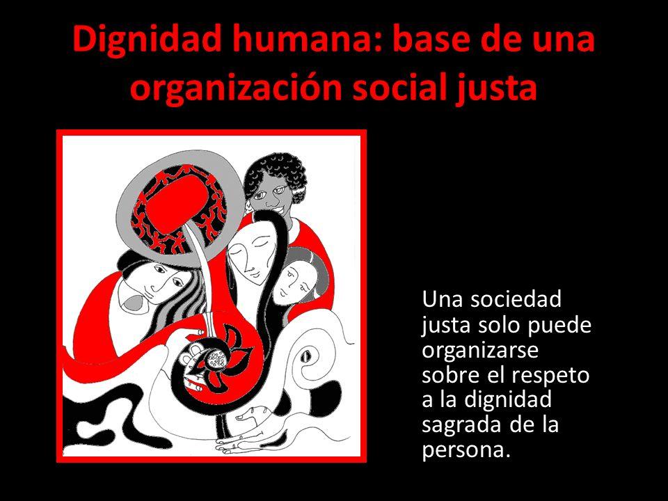 Dignidad humana: base de una organización social justa