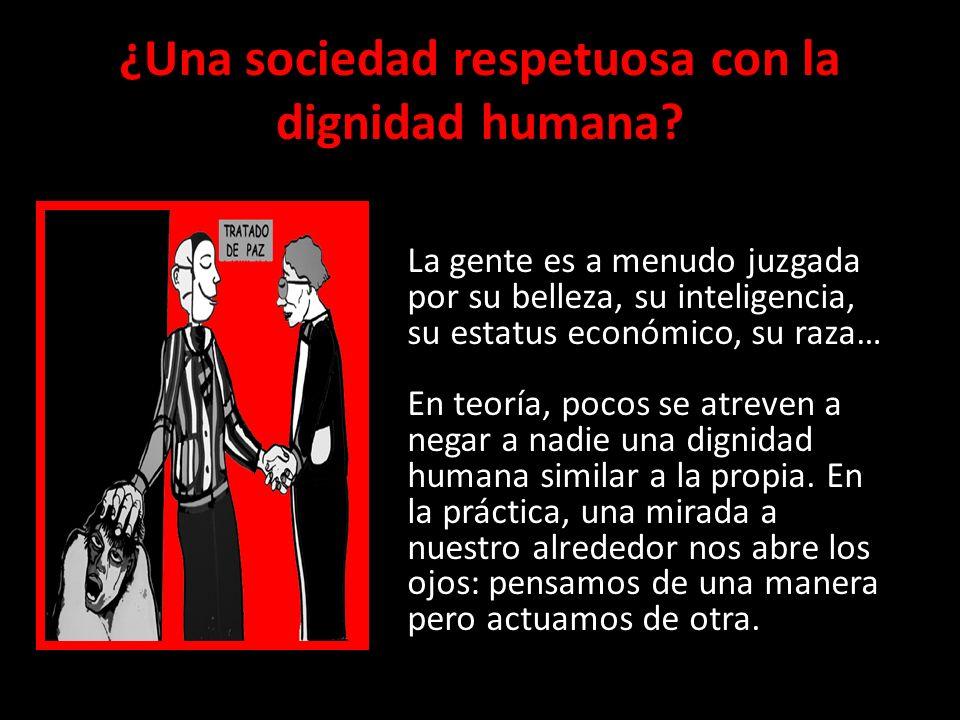 ¿Una sociedad respetuosa con la dignidad humana