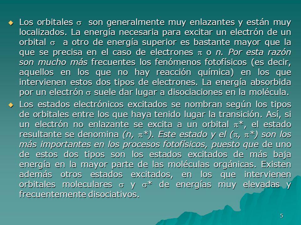 Los orbitales  son generalmente muy enlazantes y están muy localizados. La energía necesaria para excitar un electrón de un orbital  a otro de energía superior es bastante mayor que la que se precisa en el caso de electrones  o n. Por esta razón son mucho más frecuentes los fenómenos fotofísicos (es decir, aquellos en los que no hay reacción química) en los que intervienen estos dos tipos de electrones. La energía absorbida por un electrón  suele dar lugar a disociaciones en la molécula.