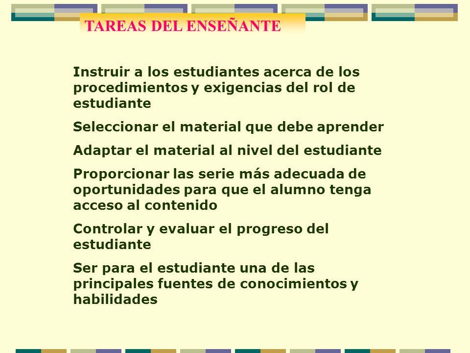 TAREAS DEL ENSEÑANTE Instruir a los estudiantes acerca de los procedimientos y exigencias del rol de estudiante.