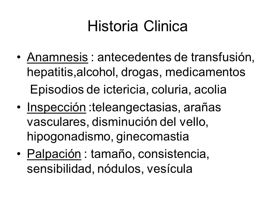 Historia ClinicaAnamnesis : antecedentes de transfusión, hepatitis,alcohol, drogas, medicamentos. Episodios de ictericia, coluria, acolia.