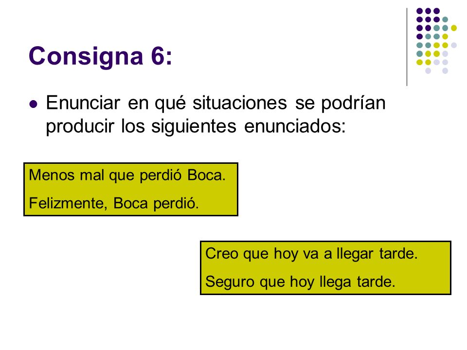 Consigna 6: Enunciar en qué situaciones se podrían producir los siguientes enunciados: Menos mal que perdió Boca.