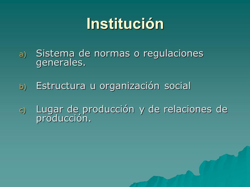Institución Sistema de normas o regulaciones generales.