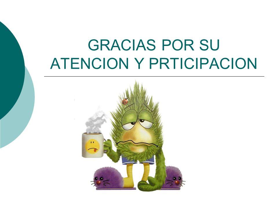 GRACIAS POR SU ATENCION Y PRTICIPACION