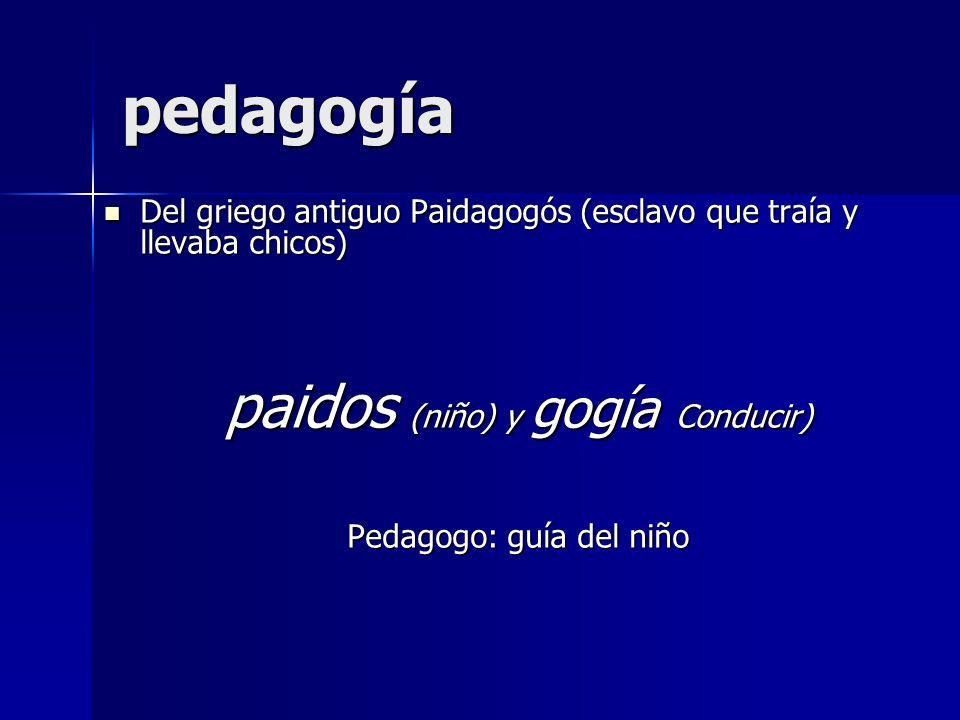 pedagogía paidos (niño) y gogía Conducir)