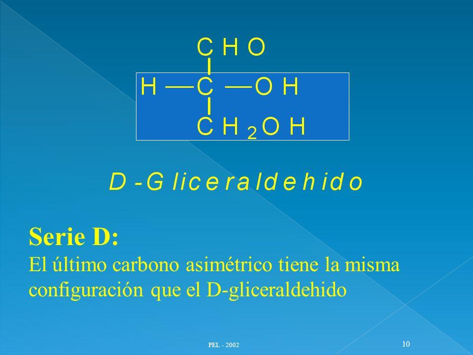 Serie D:El último carbono asimétrico tiene la misma configuración que el D-gliceraldehido.
