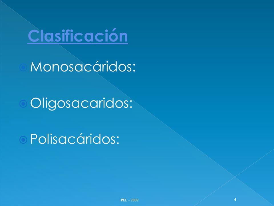 Clasificación Monosacáridos: Oligosacaridos: Polisacáridos: PEL - 2002