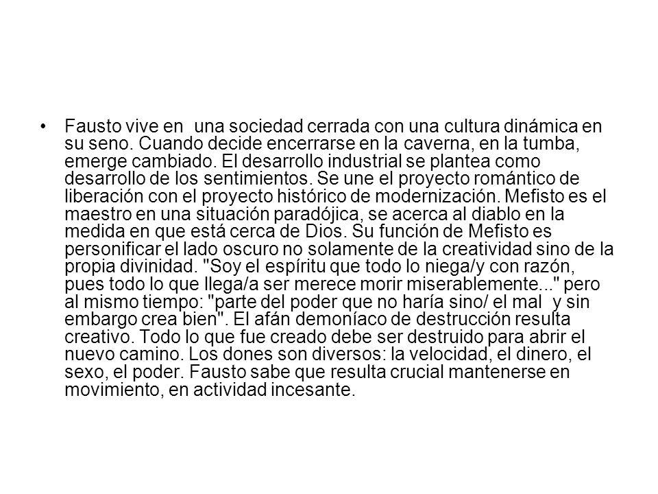 Fausto vive en una sociedad cerrada con una cultura dinámica en su seno.