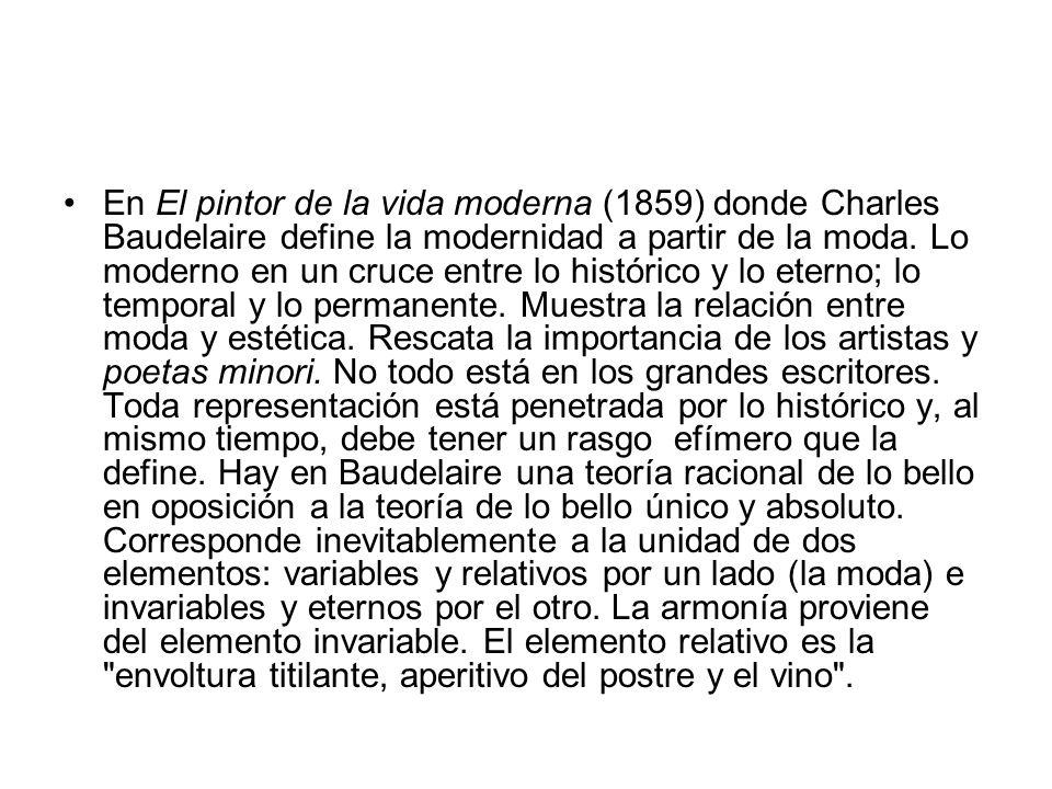 En El pintor de la vida moderna (1859) donde Charles Baudelaire define la modernidad a partir de la moda.