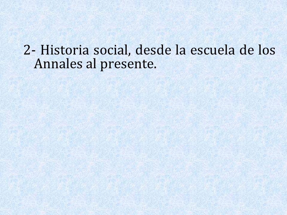 2- Historia social, desde la escuela de los Annales al presente.