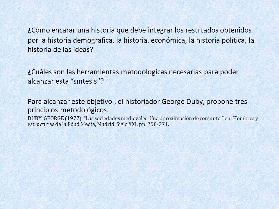 ¿Cómo encarar una historia que debe integrar los resultados obtenidos por la historia demográfica, la historia, económica, la historia política, la historia de las ideas