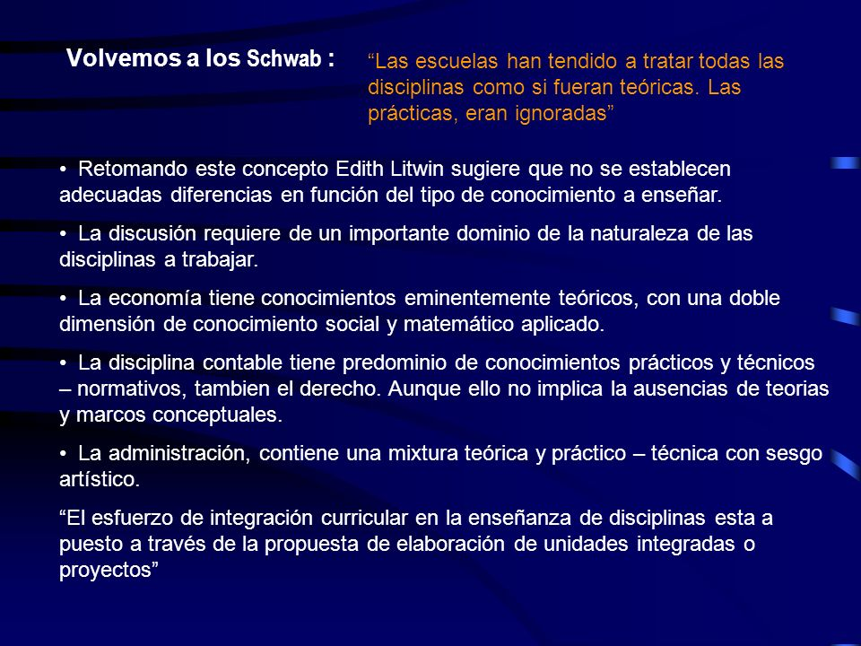 Volvemos a los Schwab : Las escuelas han tendido a tratar todas las disciplinas como si fueran teóricas. Las prácticas, eran ignoradas